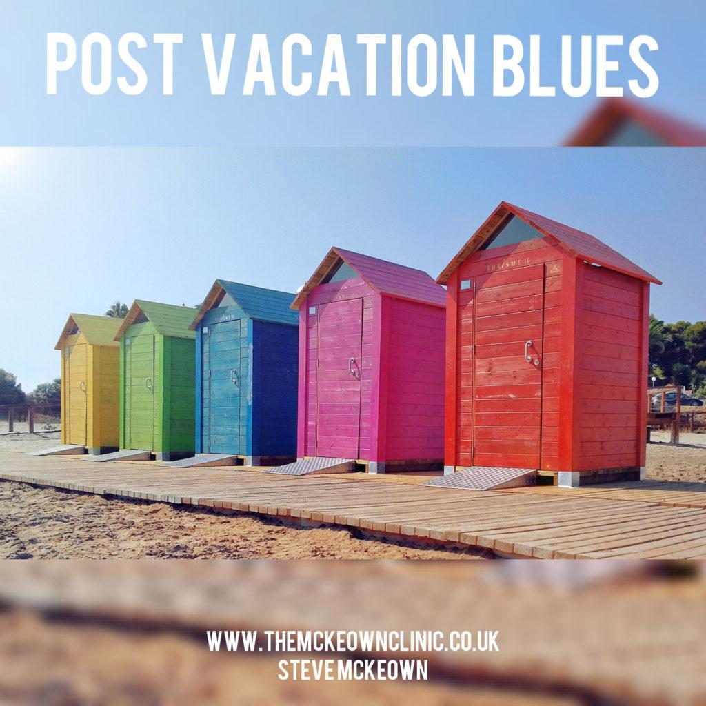 post vacation blues steve mckeown the mckeown clinic
